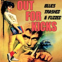 Out for Kicks - Blues Trashed & Fuzzed — сборник