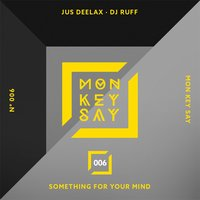 Something for Your Mind — Jus Deelax, DJ Ruff