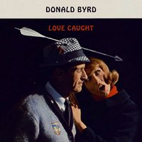 Love Caught — Donald Byrd
