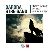 Who's Afraid Of The Big Bad Wolf — Barbra Streisand