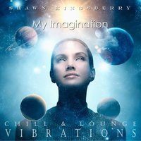 Chill & Lounge Vibrations (My Imagination) — Shawn Kingsberry