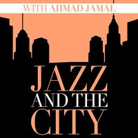 Jazz And The City With Ahmad Jamal — Ahmad Jamal