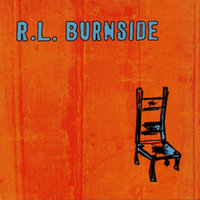 Wish I Was In Heaven Sitting Down — R.L. Burnside, RL Burnside