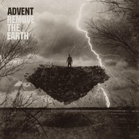 Remove The Earth — Advent, The Advent