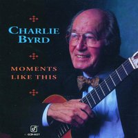 Moments Like This — Charlie Byrd