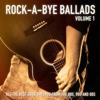 Rock-a-Bye Ballads, Vol. 1 (All the Best Rock Ballads from the 80s, 90s and 00s) — Rock Heroes