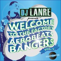 Welcome to the Factory Afrobeat Bangers, Vol.1 — Dj Lanre