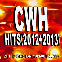 Christian Workout Hits - Hits (2012 + 2013) 20 Top Christian Workout Songs — Christian Workout Hits