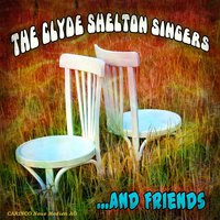 The Clyde Shelton Singers & Friends — сборник