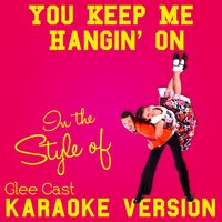 You Keep Me Hangin' On (In the Style of Glee Cast) - Single — Ameritz Audio Karaoke