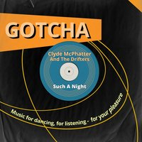 Such a Night — Clyde McPhatter & The Drifters