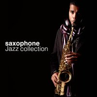 Saxophone Jazz Collection — Saxophone, Jazz Music Collection, Saxophone|Jazz Music Collection