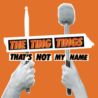 That's Not My Name — The Ting Tings