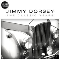 Classic Years Of Jimmy Dorsey — Jimmy Dorsey