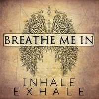 Inhale Exhale — Breathe Me In