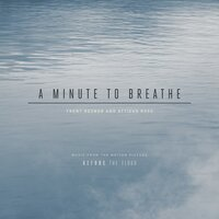 A Minute to Breathe — Trent Reznor & Atticus Ross