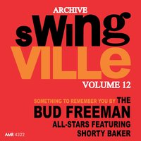 Swingville Volume 12: Something to Remember You By — Shorty Baker, The Bud Freeman All Stars & Shorty Baker, The Bud Freeman All Stars