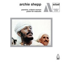 Yasmina, A Black Woman / Poem for Malcolm — Archie Shepp