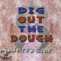 Dig out the Dough — Jerry Star