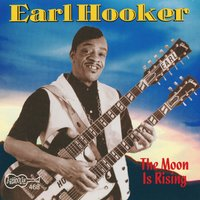 The Moon Is Rising — Earl Hooker