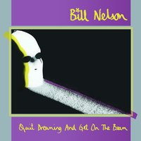 Quit Dreaming (And Get On The Beam) — Bill Nelson
