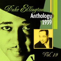 The Duke Ellington Anthology, Vol. 19: 1939 A — Duke Ellington
