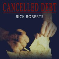 Cancelled Debt — Rick Roberts