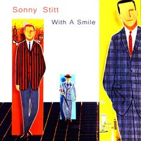 With a Smile — Sonny Stitt Quartet, Sonny Stitt Band, Sonny Stitt And His Orchestra