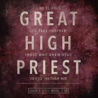 Great High Priest - EP — Grace & Peace Music
