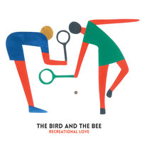 Recreational Love — The Bird And The Bee