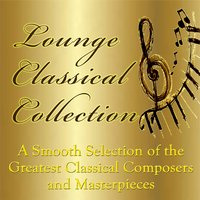Lounge Classical Collection - A Smooth Selection of the Greatest Classical Composers and Masterpieces — Иоганн Себастьян Бах, Людвиг ван Бетховен