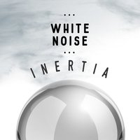 White Noise: Inertia — Outside Broadcast Recordings, Relax Meditate Sleep, Zen Meditation Music and Natural White Noise and New Age Deep Massage, Zen Meditation Music and Natural White Noise and New Age Deep Massage|Outside Broadcast Recordings|Relax Meditate Sleep