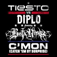 C'mon (Catch 'em by Surprise) — Tiësto, Diplo, Busta Rhymes