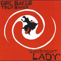 Goodnight Lady — Eric Baker & Tricia Baker