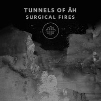 Surgical Fires — Tunnels Of Āh