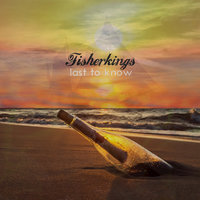 Last to Know - Single — Fisherkings