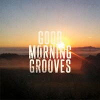 Good Morning Grooves, Vol. 1 — сборник