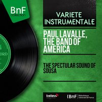 The Spectular Sound of Sousa — Paul Lavalle, Paul Lavalle, The Band of America, The Band of America