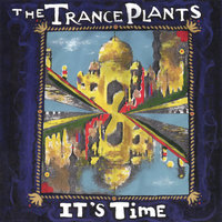 It's Time — The Trance Plants