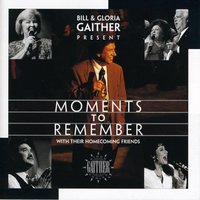 Moments To Remember — Bill & Gloria Gaither
