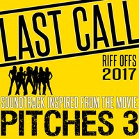 Last Call (Riff Offs 2017) Soundtrack Inspired from the Movie Pitches 3 — сборник