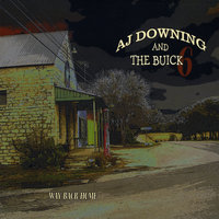 Way Back Home — AJ Downing and the Buick6