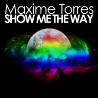 Show Me the Way — Maxime Torres