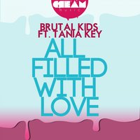 All Filled With Love — Brutal Kids, Tania Key