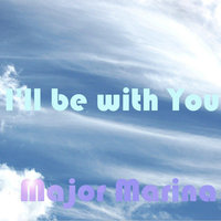 I'll Be With You — Major Marina