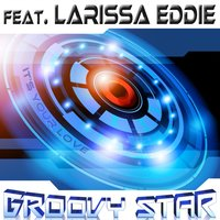 It's Your Love (feat. Larissa Eddie) — Larissa Eddie, Groovy Star
