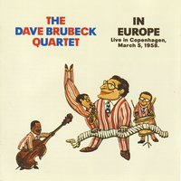 In Europe. Live In Copenhagen March 5, 1958 — The Dave Brubeck Quartet