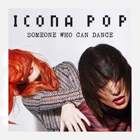 Someone Who Can Dance — Icona Pop
