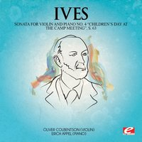 "Ives: Sonata for Violin and Piano No. 4 ""Children's Day at the Camp Meeting"", S. 63 — Чарлз Айвз"