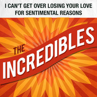 I Can't Get over Losing Your Love / For Sentimental Reasons — The Incredibles